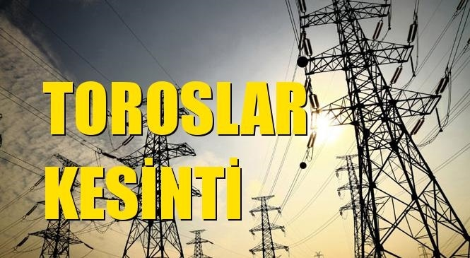 Toroslar Elektrik Kesintisi 20 Nisan Salı