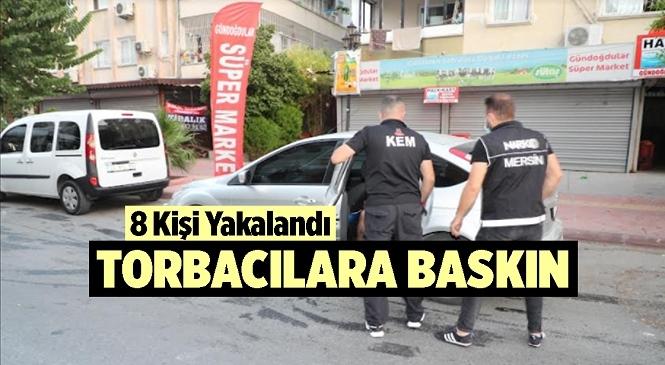 Mersin Merkezli 2 İlde Torbacılara Operasyon! 8 Kişi Yakalanarak Gözaltına Alındı