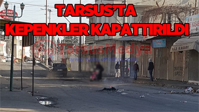 Tarsus'ta Kepenkler Kapattırıldı