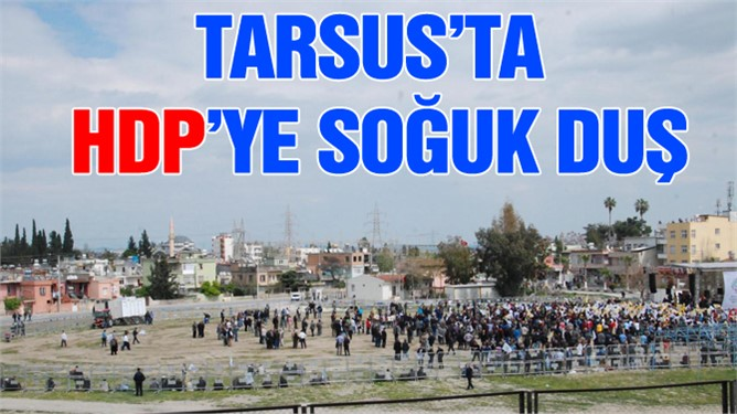 Tarsus'ta HDP'ye Soğuk Duş