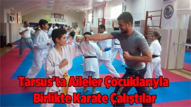 Tarsus'ta Aileler Çocuklarıyla Birlikte Karate Çalıştılar