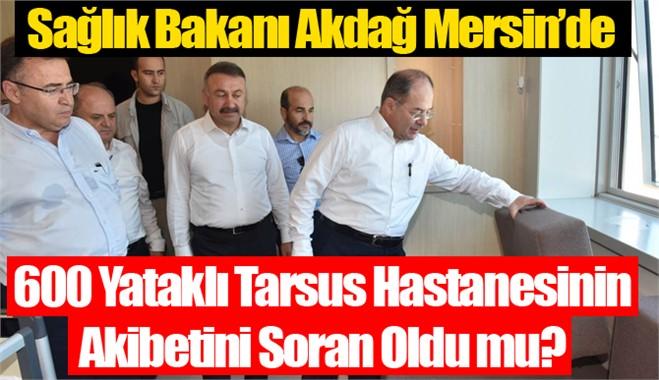 Sağlık Bakanı Akdağ Mersine Geldi, Ama Asıl Sağlık Sorunu Tarsus'ta