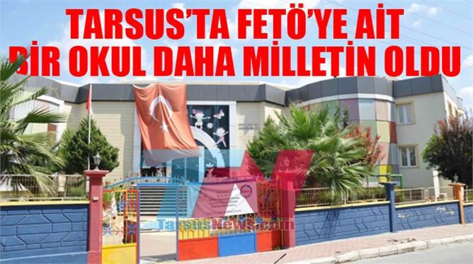 Tarsus'ta FETÖ'ye Ait Bir Okul Daha Milletin Oldu