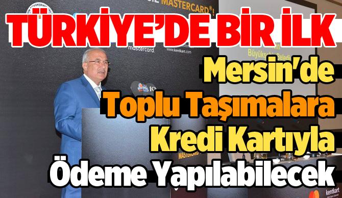 Türkiye'de Bir İlk; Mersin'de Toplu Taşımalara Kredi Kartıyla Ödeme Yapılacak