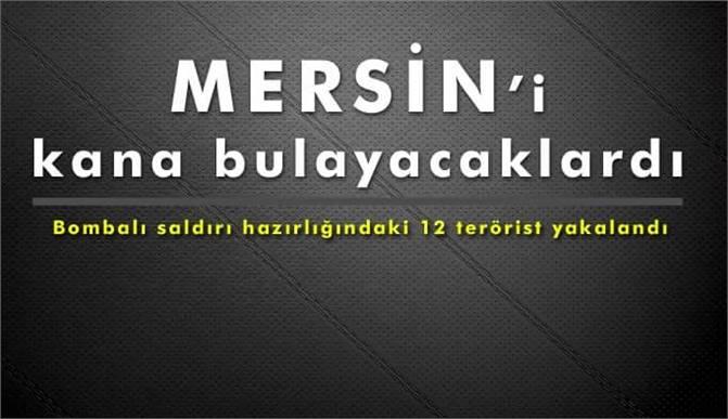 Mersin'de bombalı saldırı hazırlığındaki 12 terörist yakalandı