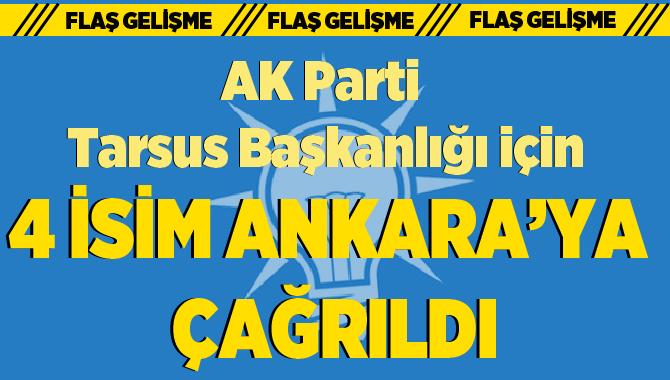 AK Parti Tarsus İlçe Başkanlığı İçin 4 İsim Ankara'ya Çağrıldı