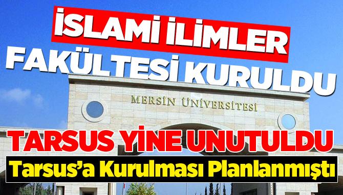 Tarsus'a Kurulması Planlanan İslami İlimler Fakültesi Mersin'e Kuruldu
