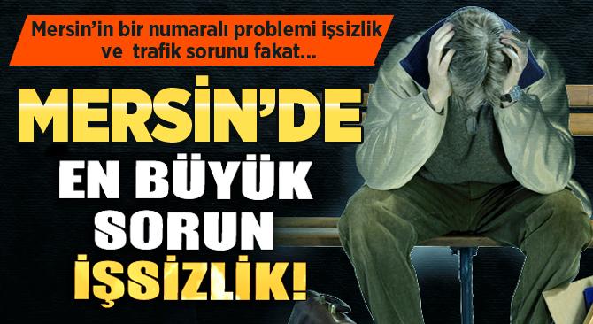 Mersin'in En Büyük Sorunu İşsizlik