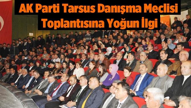 AK Parti Tarsus İlçe Teşkilatı Danışma Meclisi Toplantısına Yoğun İlgi