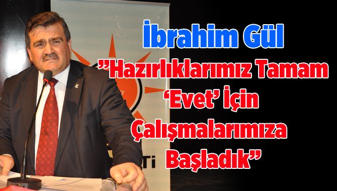 """Ak Parti İlçe Başkanı Gül:""""Hazırlıklarımızı Tamamladık"""""""