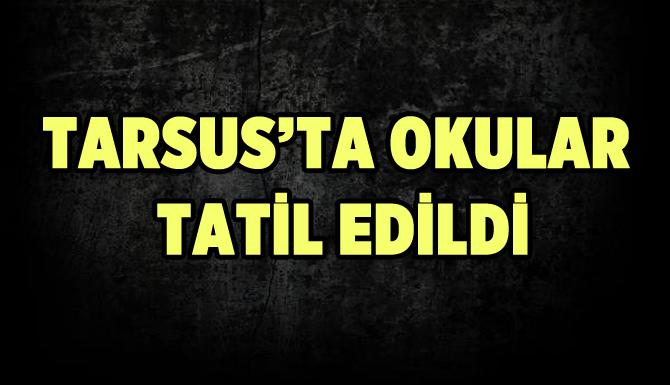 Tarsus'ta Okullar Şiddetli Yağış Nedeniyle Tatil Edildi