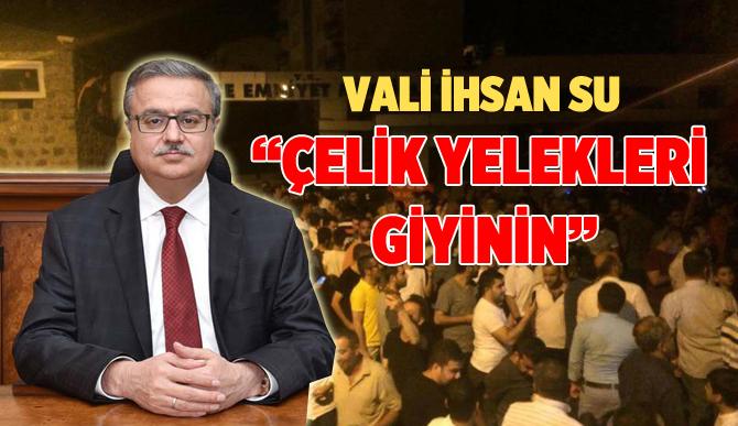 """Vali Ali İhsan Su:""""Çelik Yelekleri Giyinin"""""""