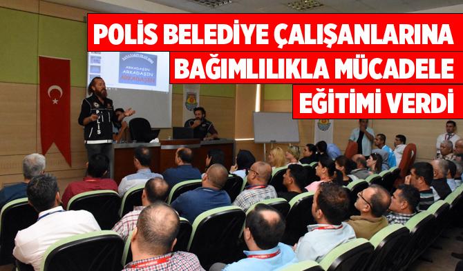 Polisten Tarsus Belediyesi Çalışanlarına Uyuşturucuyla Mücadele Eğitimi