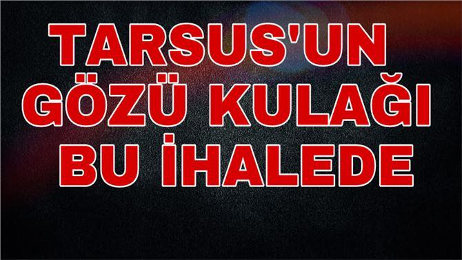 Tarsus'un Gözü Kulağı Bu İhalede