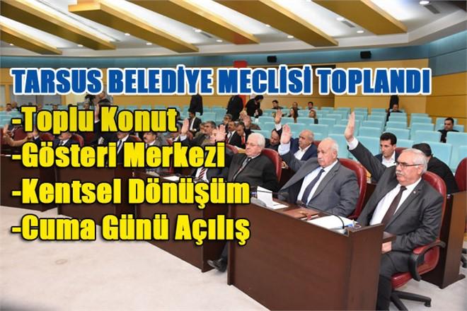 Tarsus Belediye Meclisi Mart 2018 Ayı Toplantısında Öne Çıkanlar