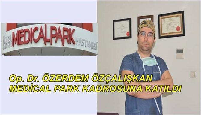 Op. Dr. Özerdem Özçalışkan Medical Park Kadrosuna Katıldı