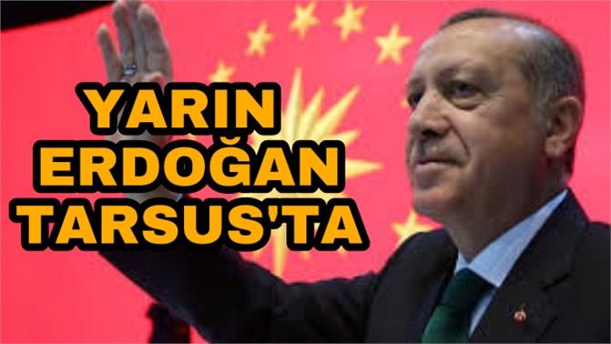 Cumhurbaşkanı Erdoğan Tarsus'a Geliyor