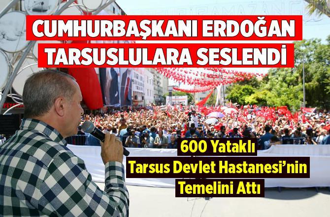 Cumhurbaşkanı Erdoğan Tarsus'ta Konuştu