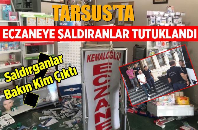 Tarsus'ta Eczaneye Saldıranlardan 3'ü Tutuklandı