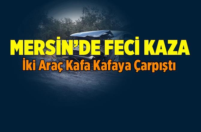 Tarsus'ta Korkutan Kaza. İki Araç Kafa Kafaya Çarpıştı