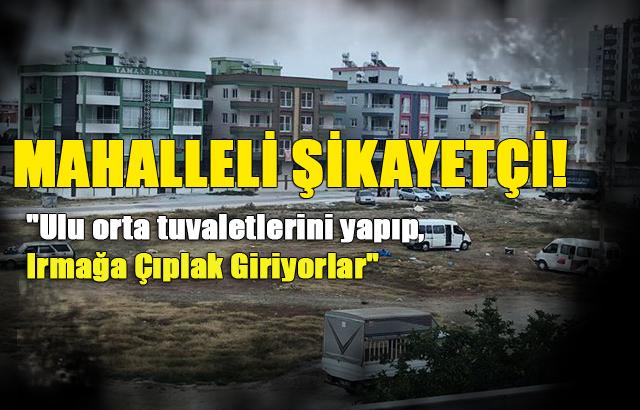 """Tarsus Bağlar Mahallesi Sakinleri Rahatsız, """"Ulu orta tuvaletlerini yapıp, Irmağa Çıplak Giriyorlar"""""""