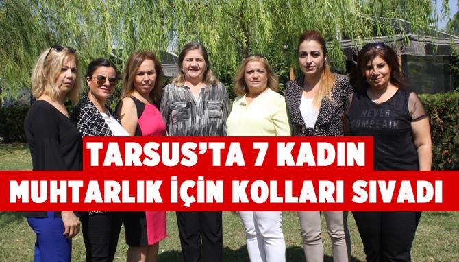 Tarsus'ta 7 Kadın Muhtarlık İçin Kolları Sıvadı
