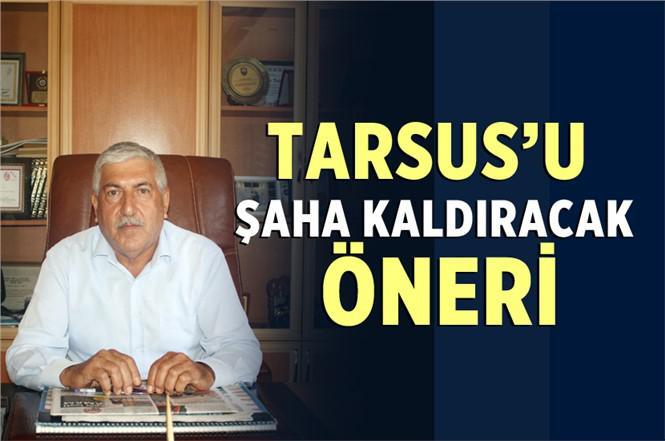 Başkan Şahin'den Tarsus'u Şaha Kaldıracak Öneri