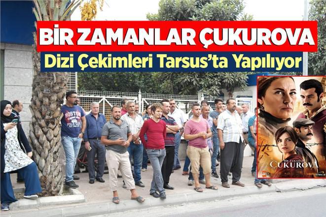 Bir Zamanlar Çukurova Dizi Çekimleri Tarsus'ta Başladı