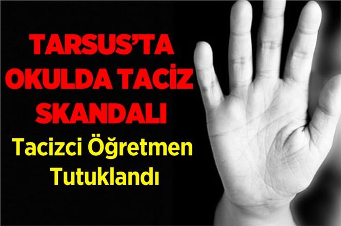 Tarsus'ta Bir Öğretmen Taciz İddiasıyla Tutuklandı