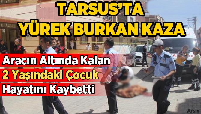 Tarsus'ta Aracın Altında Kalan 2 Yaşındaki Çocuk Hayatını Kaybetti
