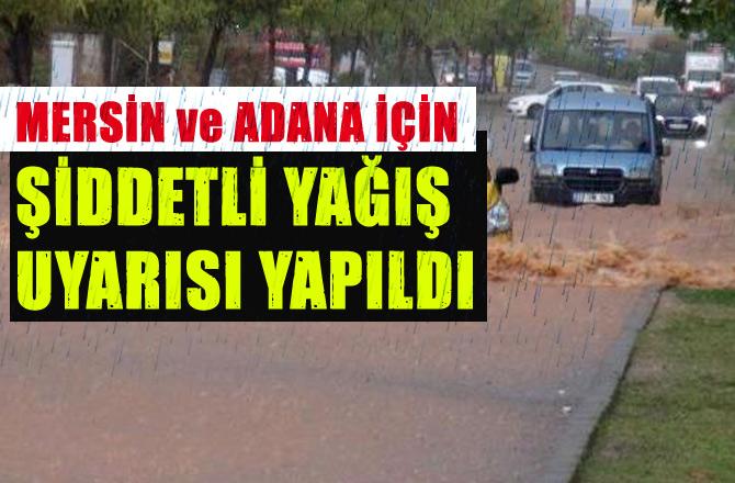 Mersin ve Adana'da Devam Eden Yağışlar Şiddetini Artıracak, Meteoroloji Uyarı Yayınladı