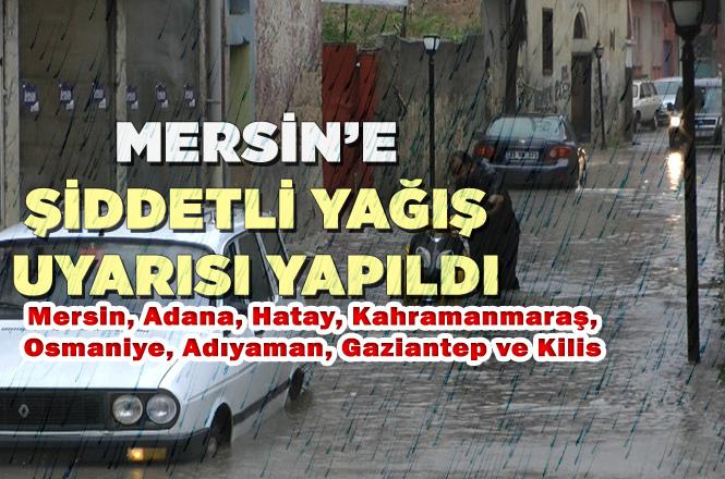 Mersin - Adana İçin Şiddetli Uyarı! İşte Uyarı Yapılan Adana, Hatay ve Diğer İller İle Uyarı Detayları