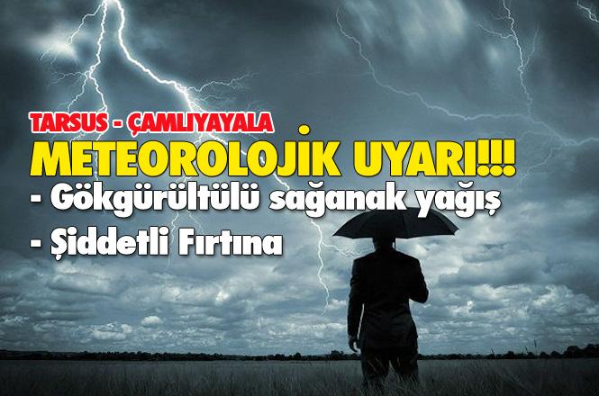 Tarsus ve Çamlıyayla'ya Sağanak Yağış Uyarısı! Kuvvetli Yağış Bekleniyor! Fırtına Uyarısı da Yapıldı