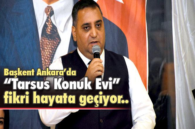 """Ankara'da """"Tarsus Konuk Evi"""" Fikrinin Hayata Geçmesi İçin Çalışmalar Başlatıldı"""