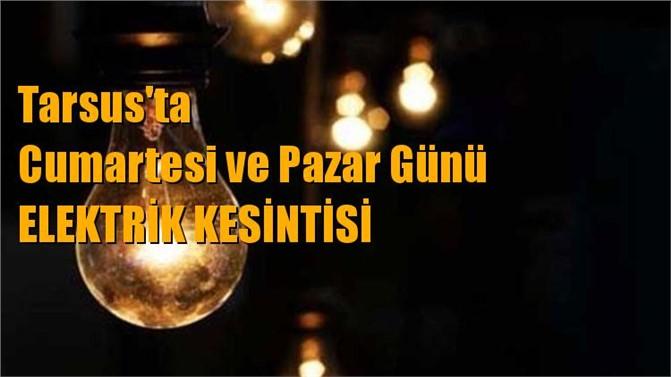 Tarsus'ta Cumartesi ve Pazar Günleri Elektrik Kesintisi Yaşanacak Yerler ve Saatleri