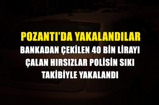 Mersin Tarsus'ta 40 Bin Lirayı Çalanlar Pozantı'da Yakalandı, Hırsızların Beraberinde 29 Bin Lira Çıktı