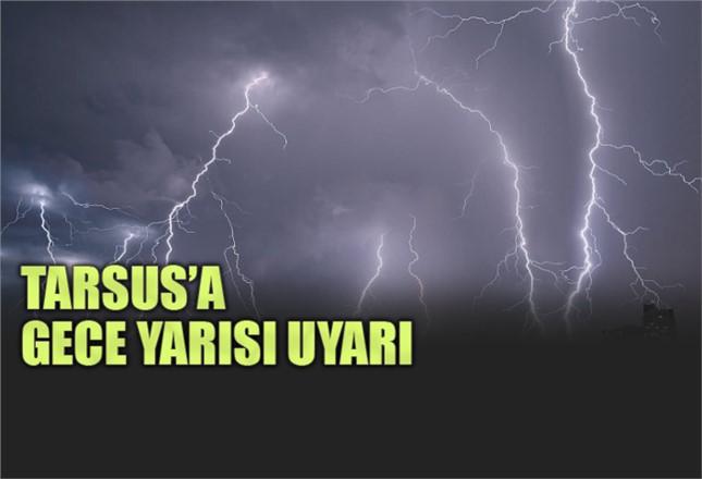 Mersin Merkez ve Tarsus'a Gece Yarsısı Şiddetli Sağanak Yağış Uyarısı Yapıldı