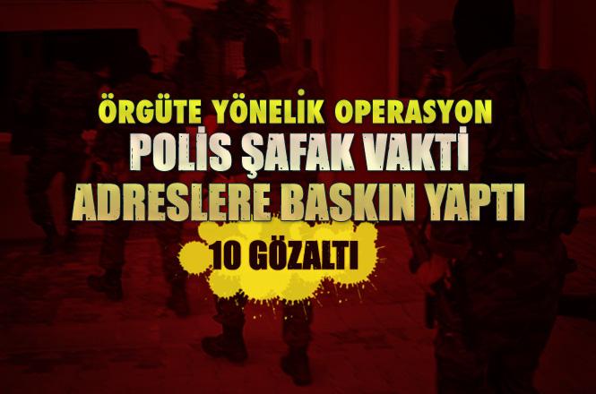 Mersin Tarsus'ta PKK/KCK Terör Örgütüne Yönelik Şafak Operasyonu 10 Gözaltı