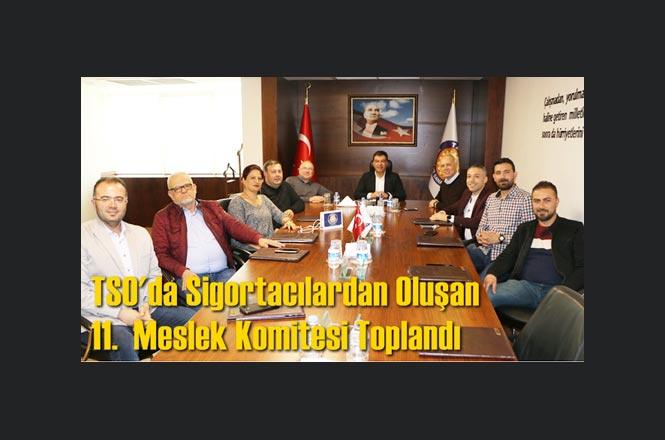 Tarsus Ticaret ve Sanayi Odası'nda sigortacılardan oluşan 11. meslek komitesi toplantısı yapıldı