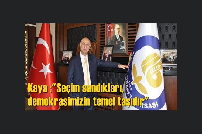 """Tarsus Ticaret Borsası Yönetim Kurulu Başkanı Murat Kaya ;""""Seçim sandıkları, demokrasimizin temel taşıdır"""""""