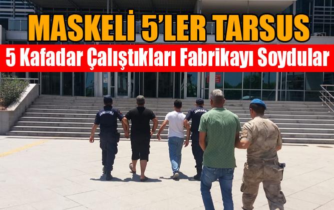 Tarsus'ta Çalıştıkları Fabrikadan Hırsızlık Yapan 5 Kişi Yakalandı