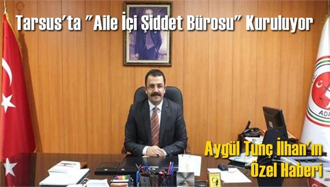 """Tarsus'ta """"Aile İçi Şiddet Bürosu"""" Kuruluyor"""