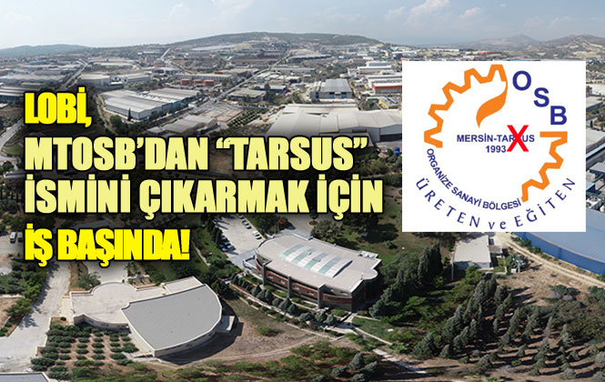 "Mersin Lobisi, MTOSB'dan ""Tarsus"" İsmini Çıkarmak İçin İş Başında!"