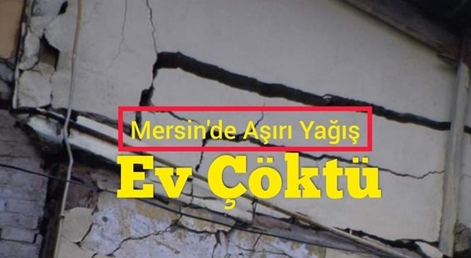 Tarsus'ta Aşırı Yağıştan Dolayı Ev Çöktü