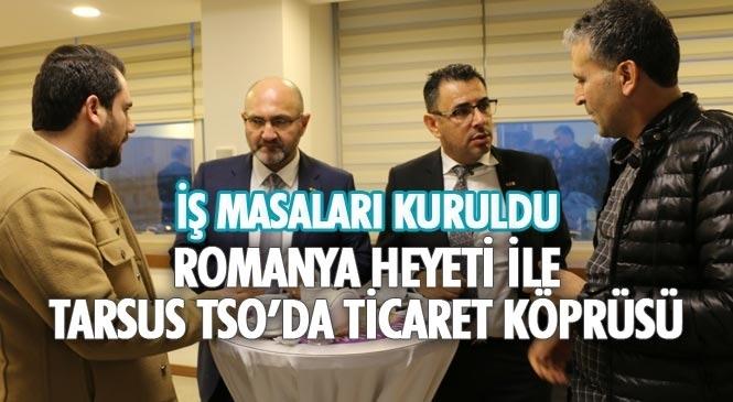 Karşılıklı İş ve Yatırım Fırsatları Konuşuldu! Romanya Heyeti İle Tarsus TSO'da Ticaret Köprüsü