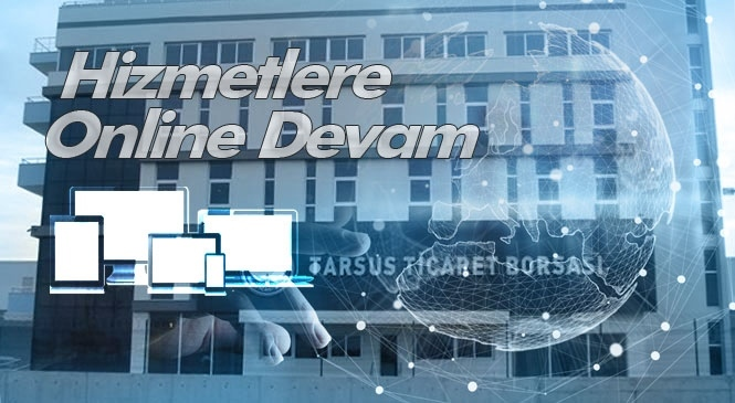Tarsus Ticaret Borsası Korona Virüse Karşı Eğitimlerine ve Hizmetlerine Online Devam Ediyor