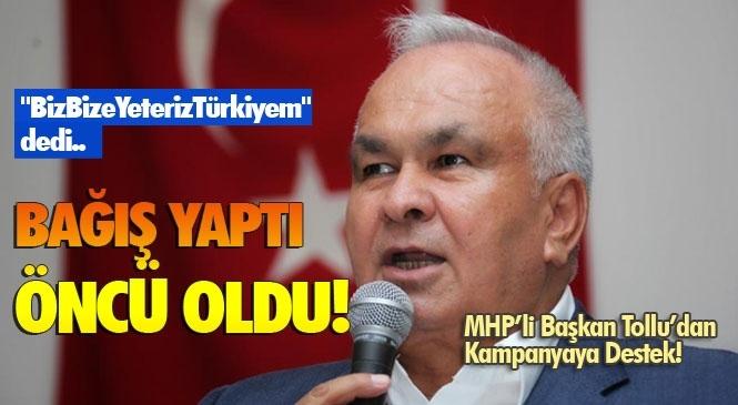 """Erdemli Belediye Başkanı Mükerrem Tollu, Cumhurbaşkanı Erdoğan'ın Duyurusundan Saatler Geçmeden """"Biz Bize Yeteriz Türkiyem"""" Kampanyasına Destek Verdi"""