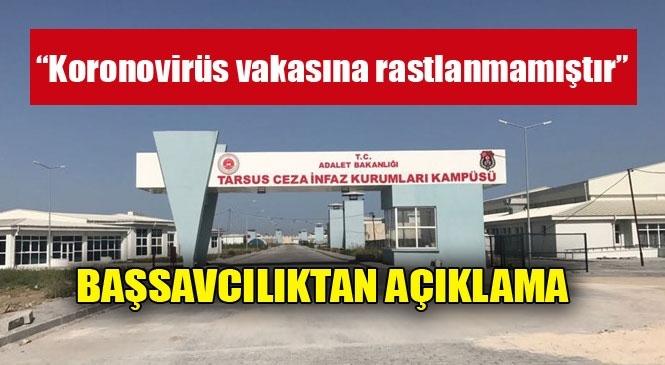 """Tarsus Cumhuriyet Başsavcılığından """"Koronavirüs"""" Açıklaması: """"Hükümlü/Tutuklularda Pozitif Çıkan Bir Koronovirüs Vakasına Rastlanmamıştır"""""""