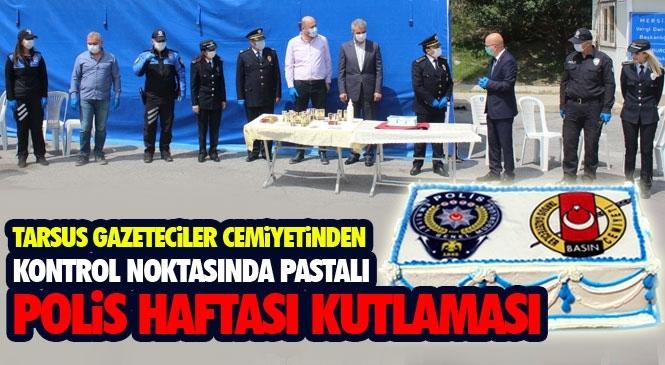 """Tarsus Gazeteciler Cemiyetinden Kontrol Noktasında Pastalı """"Polis Haftası"""" Kutlaması"""