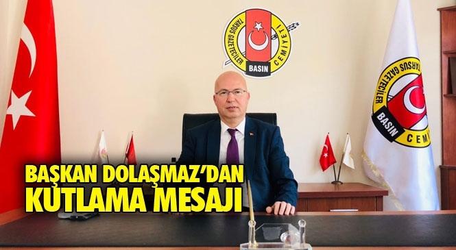 Tarsus Gazeteciler Cemiyeti Başkanı Cemal Dolaşmaz'dan 23 Nisan Ulusal Egemenlik ve Çocuk Bayramı Mesajı